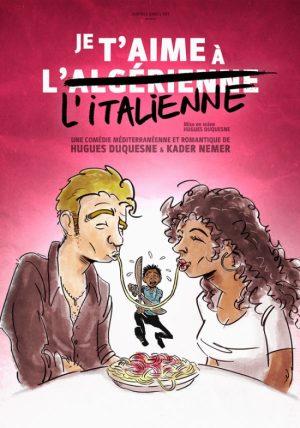 Affiche spectacle je t'aime à l'italienne, je t'aime à l'algérienne la nouvelle comédie Nice